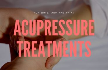 Acupressure Treatments For Arm and Wrist Pain