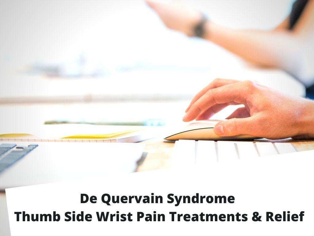 De Quervain Syndrome - Thumb Side Wrist Pain Treatments & Relief