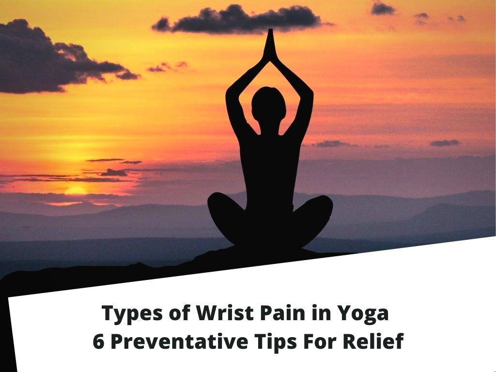 Types of Wrist Pain in Yoga - 6 Preventative Tips For Relief