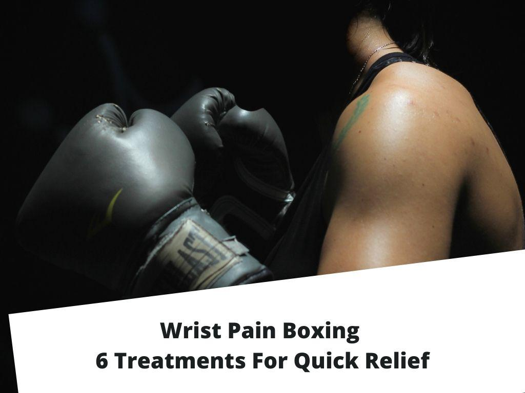Wrist Pain Boxing - 6 Treatments For Quick Relief