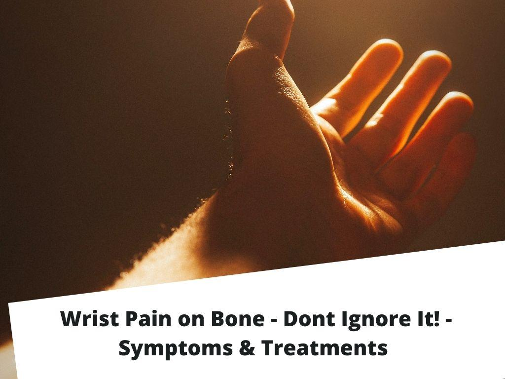 Wrist Pain on Bone Symptoms & Treatments